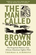 The Man Called Brown Condor : The Forgotten History of an African American...
