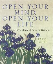 Open Your Mind, Open Your Life : A Little Book of Eastern Wisdom by Taro Gold (…