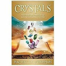 Crystals: Understand and Connect to the Medicine and Healing of Crystals, Charma