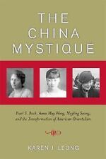 The China Mystique: Pearl S. Buck, Anna May Wong, Mayling Soong, and the Transfo