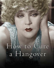 How to Cure a Hangover: The Best Remedies from the World's Greatest Bartenders,