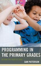 Programming in the Primary Grades : Beyond the Hour of Code by Sam Patterson...