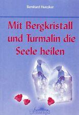 MIT BERGKRISTALL UND TURMALIN DIE SEELE HEILEN - Bernhard Hunziker BUCH