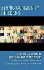 Ethnic Community Builders : Mexican Americans in Search of Justice and Power:...