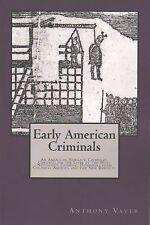 Early American Criminals : An American Newgate Calendar, Chronicling the...