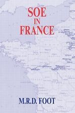 SOE in France : An Account of the Work of the British Special Operations...
