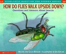 How Do Flies Walk Upside Down? : Questions and Answers about Insects home school