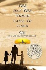 The Day the World Came to Town : 9/11 in Gander, Newfoundland by Jim DeFede...