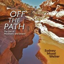 Off the Path : The Zen of Mountains and Deserts by Sydney Musai Walter (2014,...