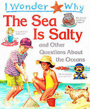 I Wonder Why the Sea is Salty: And Other Questions About the Oceans by Anita Ga…