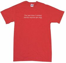 The Last Time I Cooked Hardly Anyone Got Sick Mens Tee Shirt Pick Size & Color