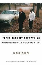 There Goes My Everything : White Southerners in the Age of Civil Rights, 1945-19