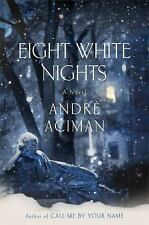 Eight White Nights: A Novel, Andre Aciman, Good Condition, Book