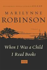 When I Was a Child I Read Books : Essays by Marilynne Robinson (2012, Hardcover)