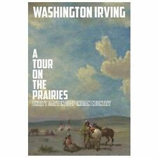 A Tour on the Prairies : Thirty Days in Deep Indian Country by Washington...