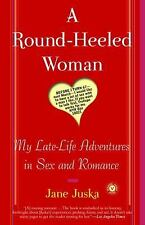 A Round-Heeled Woman: My Late-Life Adventures in Sex and Romance Juska, Jane Pa
