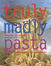 Truly Madly Pasta: The Ultimate Book for Pasta Lovers by Ursula Ferrigno...