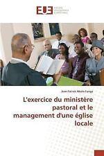 L' Exercice du Ministere Pastoral et le Management d'une Eglise Locale by...
