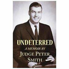 Undeterred : Memoirs of an Unusual Magistrate by Peter S. Smith (2013,...