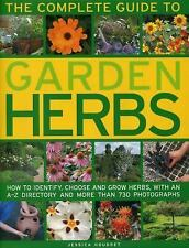 The Complete Guide to Garden Herbs : How to Identify, Choose and Grow Herbs,...
