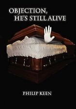 Objection, He's Still Alive by Philip Keen (2011, Paperback)