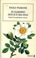 Paolo Pejrone IN GIARDINO NON SI È MAI SOLI DIARIO DI UN GIARDINIERE CURIOSO
