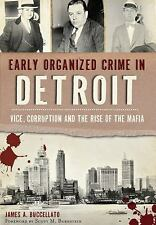 True Crime: Early Organized Crime in Detroit: : Vice, Corruption and the Rise...