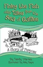 Finley the Fish with Tales from the Sea of Galilee : A Story of Purpose by...