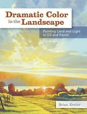 Dramatic Color in the Landscape: Painting Land and Light in Oil and Pastel, Keel