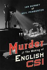 Murder and the Making of English CSI by Ian A. Burney and Neil Pemberton...