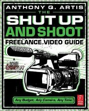 The Shut up and Shoot Freelance Video Guide : A down and Dirty DV Production...