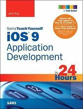 Sams Teach Yourself: iOS9 Application Development in 24 Hours by John Ray...