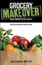 Grocery Makeover: Small Changes for Big Results, Feldman, Julie, Good Condition,