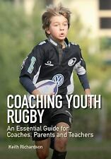 Coaching Youth Rugby: An Essential Guide for Coaches, Parents and Teachers, Rich