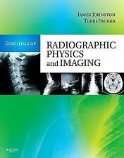 Essentials of Radiographic Physics and Imaging by James Johnston and Terri L....