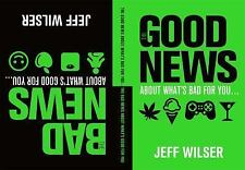 The Good News about What's Bad for You - The Bad News about What's Good for You