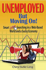 Unemployed, But Moving On!: Smart Job Searching in a Web-Based World and a Suck