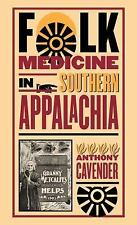 Folk Medicine in Southern Appalachia by Cavender, Anthony