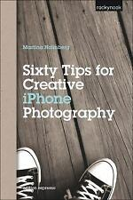 Sixty Tips for Creative iPhone Photography by Holmberg, Martina
