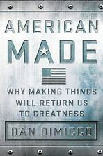 American Made: Why Making Things Will Return Us to Greatness, DiMicco, Dan, Good