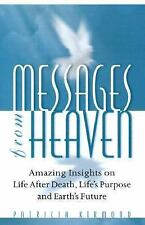 Messages From Heaven: Amazing Insights On Life After Death, Life's Purpose And E