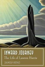 Inward Journey: The Life of Lawren Harris by James King (Hardback, 2012)