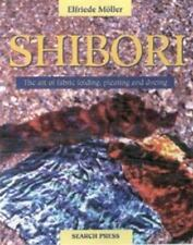 Shibori : The Art of Fabric Folding, Pleating, and Dyeing by Elfriede Moller...
