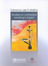 Tobacco Use in Shisha: Studies on Waterpipe Smoking in Egypt (An EMRO Publicatio