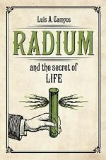 Radium and the Secret of Life by Luis A. Campos (2016, Paperback)