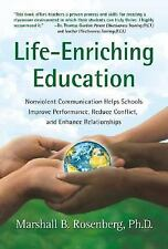 Life-Enriching Education: Nonviolent Communication Helps Schools Improve Perform
