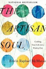The Artisan Soul: Crafting Your Life into a Work of Art by McManus, Erwin Rapha