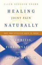 Healing Joint Pain Naturally: Safe and Effective Ways to Treat Arthritis, Fibrom