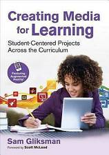 Creating Media for Learning: Student-Centered Projects Across the Curriculum...