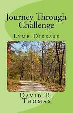 Journey Through Challenge: Lyme Disease by Thomas, David R. -Paperback